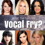 What In The Hell Is Vocal Fry??
