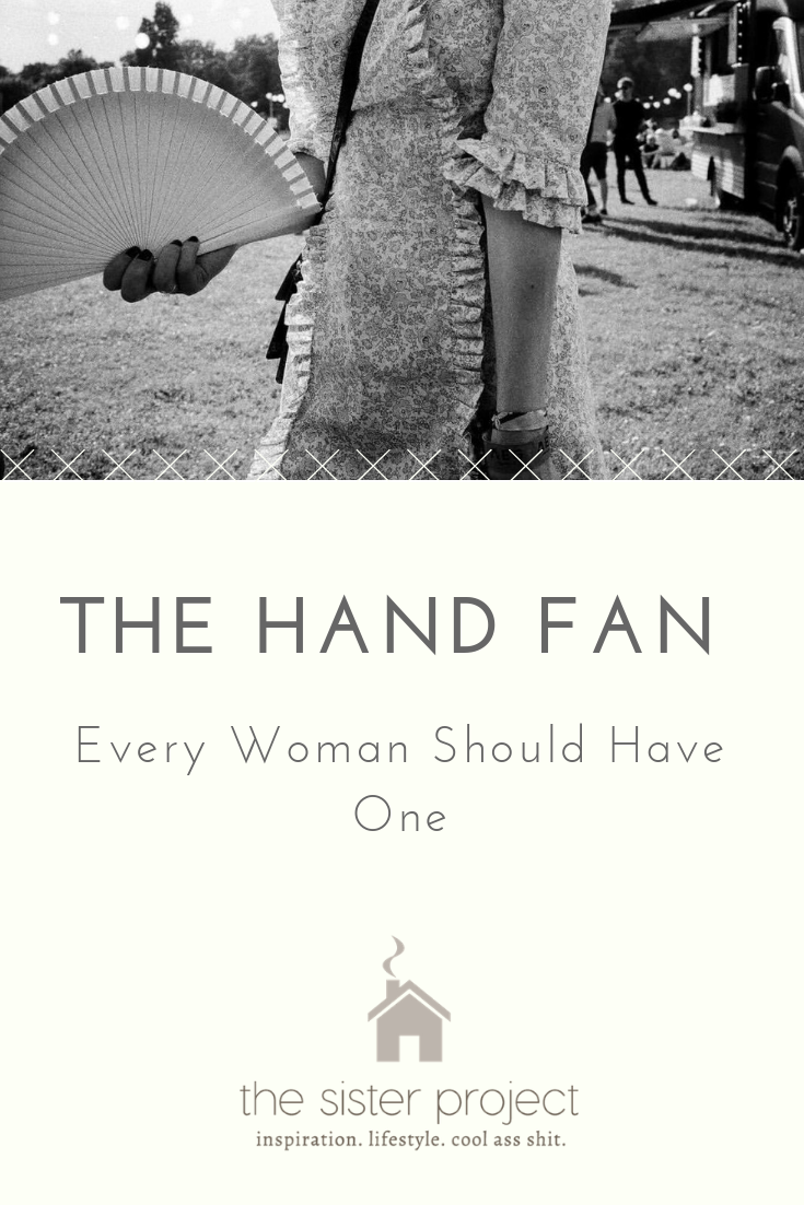 The Hand Fan - Every Woman Should Have One - The Sister